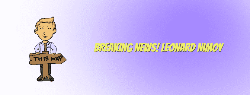 Breaking News! Leonard Nimoy