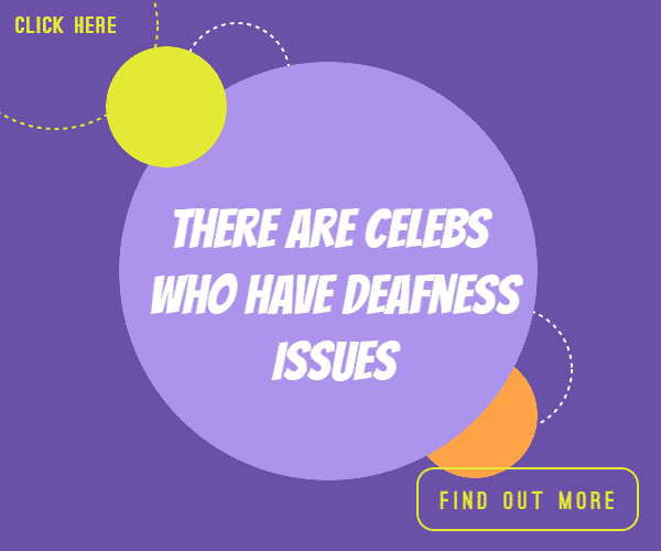 There Are Celebs Who Have Deafness Issues
