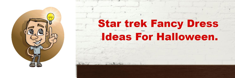Star trek Fancy Dress ideas For Halloween.