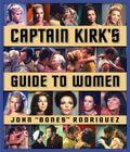 Star Trek: Captain Kirk's Guide to Women