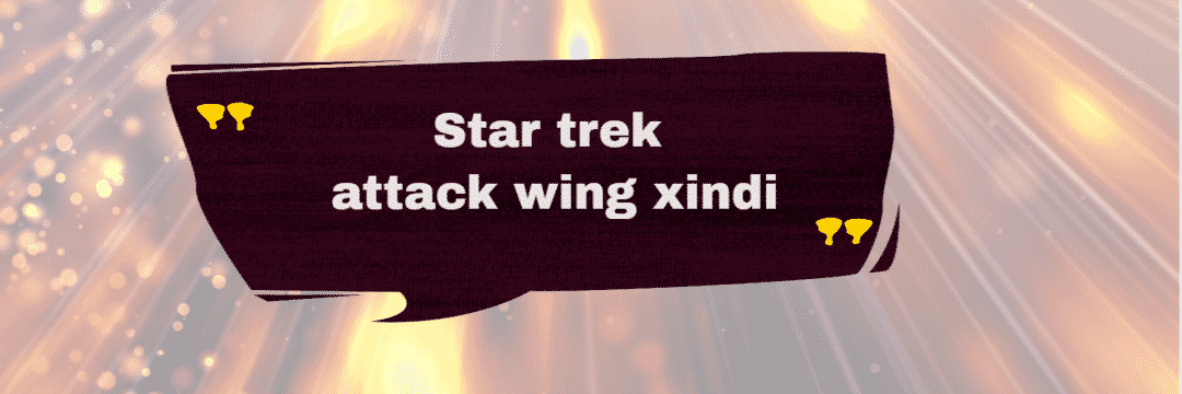 Star trek attack wing xindi